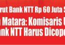 Nelson Matara: Komisaris Utama Bank NTT Harus Dicopot